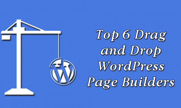 Top 6 Drag and Drop WordPress Page Builders