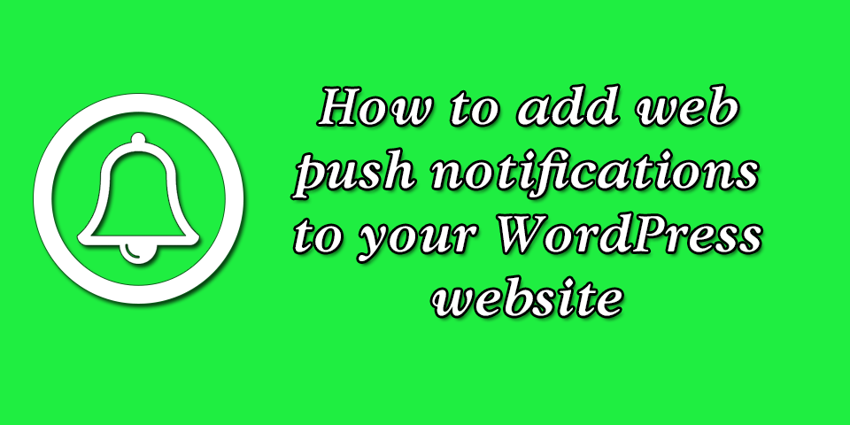 How to add web push notifications to your WordPress website