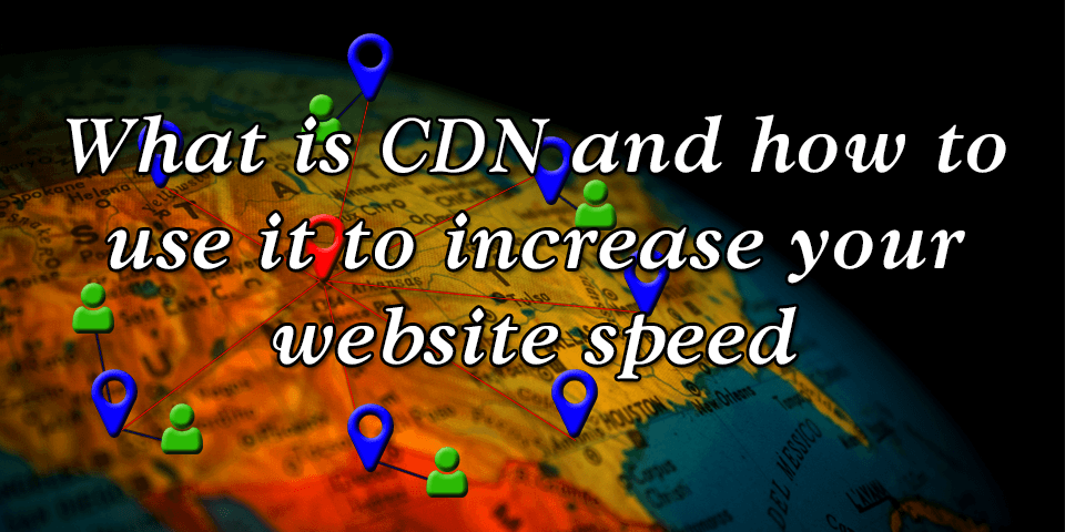 What is CDN and how to use it to increase your website speed